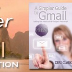 A Simpler Guide to Gmail, Second Edition: Getting the most out of Google's free email [Kindle & Paperback Editions] are now available!