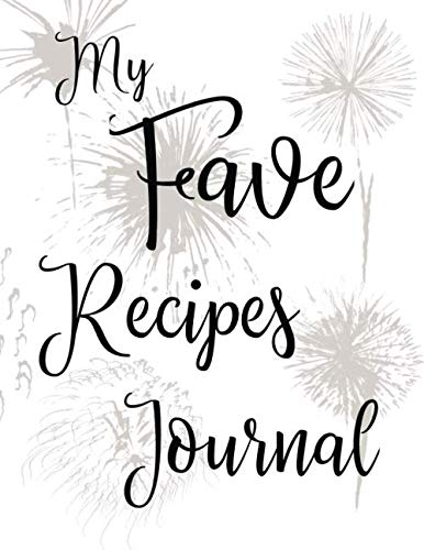 My Fave Recipes Journal: 100 Page Blank Recipe Book for the Ultimate Custom Heirloom Cookbook to Write In | White Fireworks Design 8.5 x 11 Inches (Blank Recipe Cookbooks)