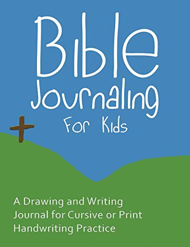 Bible Journaling for Kids: A Drawing and Writing Journal for Cursive or Print Handwriting Practice (Journals for Kids)