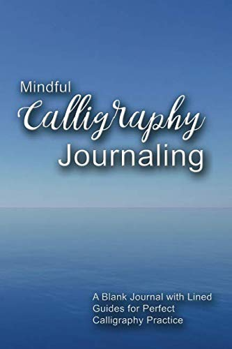Mindful Calligraphy Journaling: A Blank Journal with Lined Guides for Perfect Calligraphy Practice (Calligraphy Journals)