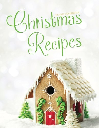 Blank Cookbook: Christmas Recipes: 100 page blank recipe book for the ultimate heirloom cookbook (Empty Cookbook Gifts)