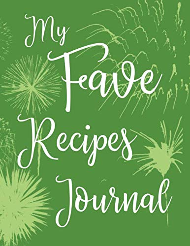 My Fave Recipes Journal: 100 Page Blank Recipe Book for the Ultimate Custom Heirloom Cookbook to Write In | Green Fireworks Design 8.5 x 11 Inches (Blank Recipe Cookbooks)