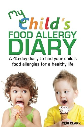 My Child's Food Allergy Diary: A 45-day diary to find your child's food allergies for a healthy life (Journals for Life)