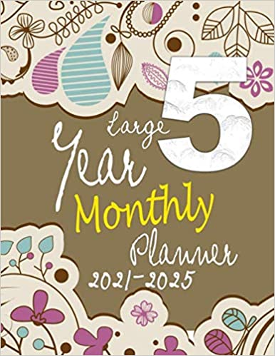 Large 5 Year Monthly Planner 2021-2025: Begin Your Five Year Plan With This Month to View Diary (8.5 x 11 inch Floral Edition) (5 year diaries)