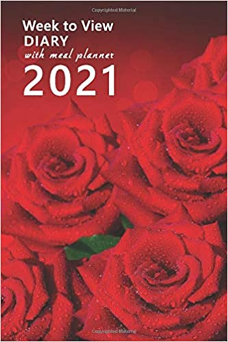 Week to View Diary With Meal Planner 2021: 12 Month Weekly Diary for 2021, Week to View (January 2021 to December 2021) Planner (Roses Edition 6×9 inch) (2021 Clark Diaries & Journals) Paperback – Large Print
