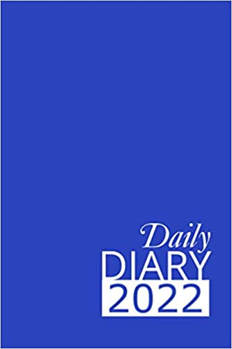 Blue Daily Diary 2022: 365 Day, Dated and Tabbed Journal January – December | 6 X 9 Inches (2022 Daily Diaries)