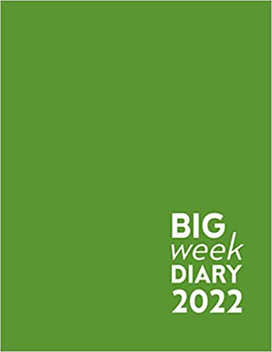 Green Big Week Diary 2022: 12 Month, Week to View. Large Print Planner from January 2022 to December 2022 (8.5×11 inch)