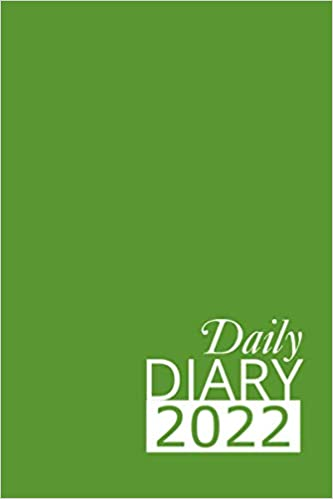 Green Daily Diary 2022: 365 Day, Dated and Tabbed Journal January – December | 6 X 9 Inches (2022 Daily Diaries)
