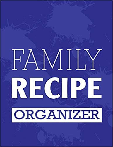 Large Blue Family Recipe Organizer: Blank Recipe Journal Cookbook to Write in with Tabs   Blue Spills Design 8.5 x 11 Inches