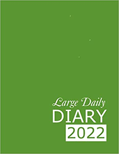 Large Green Daily Diary 2022: 365 Day, Dated and Tabbed Journal January – December | Green 8.5 X 11 Inches (2022 Daily Diaries)
