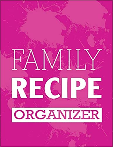 Large Pink Family Recipe Organizer: Blank Recipe Journal Cookbook to Write in with Tabs   Pink Spills Design 8.5 x 11 Inches