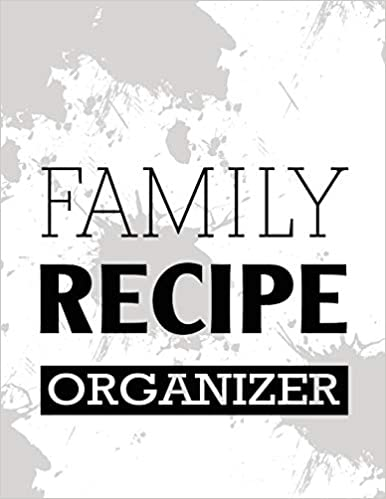 Large White Family Recipe Organizer: Blank Recipe Journal Cookbook to Write in with Tabs   White Spills Design 8.5 x 11 Inches (Address Book Style Blank Cookbooks)