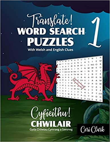 Translate! Word Search Puzzles With Welsh and English Clues/ Cyfieithu! Chwilair Gyda Chliwiau Cymraeg a Saesneg: Learn and Test Welsh Vocabulary With Welsh and English Word Searches